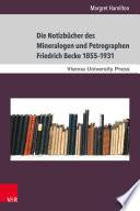Die Notizbücher des Mineralogen und Petrographen Friedrich Becke 1855–1931