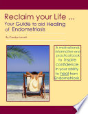Reclaim Your Life - Your Guide to Aid Healing of Endometriosis