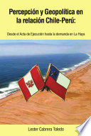 Percepci N Y Geopol Tica En La Relaci N Chile Per Desde El Acta De Ejecuci N Hasta La Demanda En La Haya book