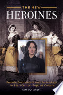 The New Heroines: Female Embodiment and Technology in 21st-Century Popular Culture