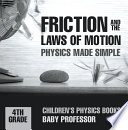 Friction and the Laws of Motion - Physics Made Simple - 4th Grade | Children's Physics Books