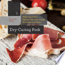 Dry Curing Pork  Make Your Own Salami  Pancetta  Coppa  Prosciutto  and More