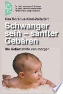 Das Soranus-Kind-Zeitalter: Schwanger sein - sanfter gebären