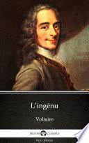 L'ingénu by Voltaire - Delphi Classics (Illustrated)