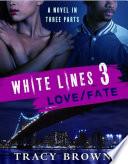 White Lines 3  Love Fate
