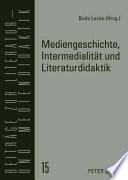 Mediengeschichte, Intermedialität und Literaturdidaktik