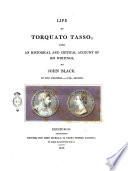 Life of Torquato Tasso  with an Historical and Critical Account of His Writings  by John Black  In Two Volumes