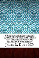 A Neurosurgeon S Quest To Discover The Mysteries Of The Brain And The Secrets Of The Heart