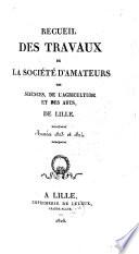 Recueil des travaux de la Société d'Amateurs des Sciences, de l'Agriculture et des Arts à Lille