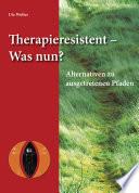 Therapieresistent- was nun?