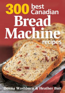 300 Best Canadian Bread Machine Recipes