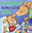 Llama Llama Home With Mama : to breakfast. tiny sneeze. sniffle, snuffle. tissues, please!...
