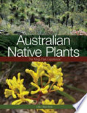 Australian Native Plants : of our native plants. based on nearly...