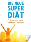 Die neue Super Di  t  Einfach abnehmen mit nat  rlichen Fatburnern