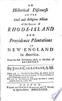 An Historical Discourse on the Civil and Religious Affairs of the Colony of Rhode Island and Providence Plantations in New England in American  from the First Settlement 1638  to the End of First Century