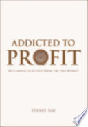 Addicted to Profit  Reclaiming Our Lives from the Free Market