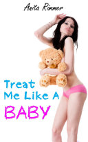 Treat Me Like A Baby  ABDL  DDLG  Age Play Erotica