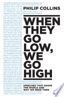 When They Go Low  We Go High  Speeches That Shape the World and Why We Need Them