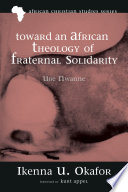 Toward an African Theology of Fraternal Solidarity Timely Topic And Demonstrates Competence And Maturity
