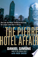 The Pierre Hotel Affair  How Eight Gentleman Thieves Orchestrated the Largest Jewel Heist in History