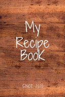 My Recipe Book Since 2020 Note Book Cookbook Journal 120 Pages Blank Lined Recipe Book 6 X9 Cooking Notebooks