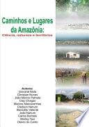 Caminhos E Lugares Da AmazÔnia