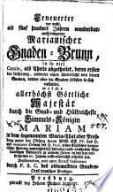 Erneuerter vor mehr, als fünf hundert Jahren wunderbar entsprungener Marianischer Gnaden-Brunn ... in dem sogeannten Maria-Thal ober Preßburg ...