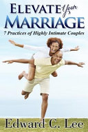 Elevate Your Marriage  7 Practices of Highly Intimate Couples
