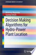 Decision Making Algorithms For Hydro Power Plant Location