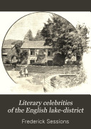 Literary Celebrities of the English Lake-district