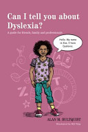 Can I tell you about dyslexia? : a guide for friends, family, and professionals