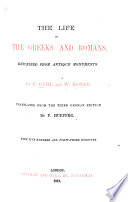 The Life of the Greeks and Romans  Described from Antique Monuments  Translated from the Third German Edition by F  Hueffer  Etc