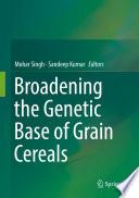 Broadening The Genetic Base Of Grain Cereals