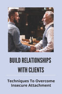 Build Relationships With Clients