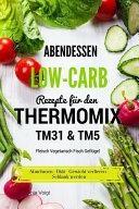 Abendessen Low Carb Rezepte f  r den Thermomix TM31   TM5 Fleisch Vegetarisch Fisch Gefl  gel Abnehmen   Di  t   Gewicht verlieren   Schlank werden