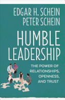 Humble leadership : the powers of relationships, openness, and trust