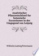 Analytischer Pflanzenschlssel fur botanische Excursionen in der Umgegend von Leipzig