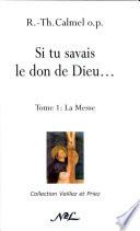 Si Tu Savais Le Don de Dieu Tome1 la Messe Calmel