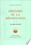 Heritiers de la Reformation tome 2. Le centre de la foi