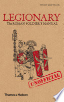 Legionary  The Roman Soldier s  Unofficial  Manual