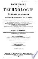 Dictionnaire de technologie    tymologie et d  finition des termes employ  s dans les arts et m  tiers