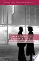Love And Romance In Britain 1918 1970