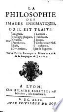 La philosophie des images énigmatiques, où il est traité des énigmes hiéroglyphiques, oracles, prophéties, sorts etc
