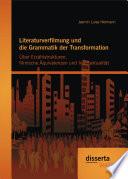 Literaturverfilmung und die Grammatik der Transformation: Über Erzählstrukturen, filmische Äquivalenzen und Intertextualität
