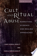 Cult and Ritual Abuse  Narratives  Evidence  and Healing Approaches  3rd Edition