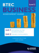 BTEC First Business Level 2 Assessment Guide: Unit 1 Enterprise in the Business World & Unit 2 Finance for Business