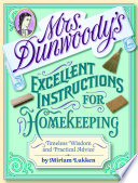 Mrs  Dunwoody s Excellent Instructions for Homekeeping