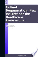 Retinal Degeneration New Insights For The Healthcare Professional 2012 Edition