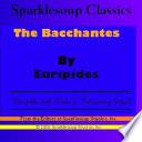 The Bacchantes (Sparklesoup Classics)