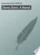 Denis Dent  A Novel